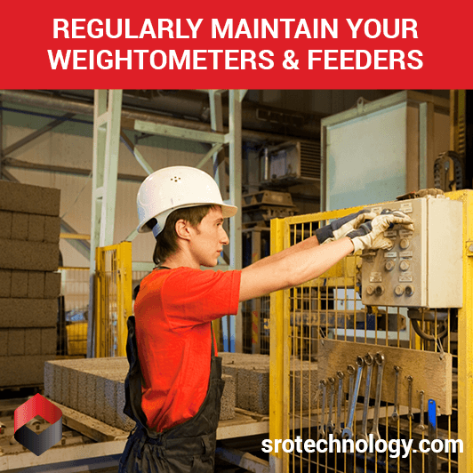 Regularly maintain your weightometers and feeders